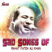 Sad Songs of Rahat Fateh Ali Khan by Rahat Fateh Ali Khan