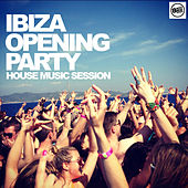 IBIZA Opening Party - House Music Session by Various Artists