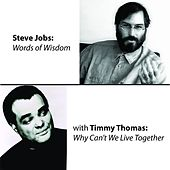 Steve Jobs: Words of Wisdom / Why Can't We Live Together by Timmy Thomas