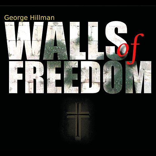 Walls of Freedom by George Hillman