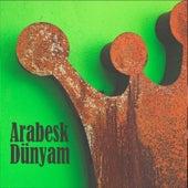 Arabesk Dünyam von Various Artists