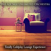 Totally Coldplay Lounge Experience de The Lounge Unlimited Orchestra