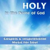 Holy - In the Name of God (Gospels & Inspirational Music for Soul) de Various Artists