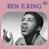 Too Bad by Ben E. King
