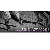 Twist and Crawl to Rock 'N' Roll Classics, Vol. 4 von Various Artists