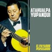 El Payador Perseguido by Atahualpa Yupanqui
