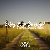 Enjoy Your Summer! The House Music Selection by Various Artists