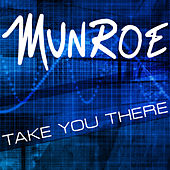 Take You There by Munroe