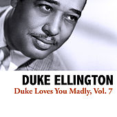 Duke Loves You Madly, Vol. 7 von Duke Ellington
