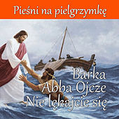 Piesni na Pielgrzymke - Barka, Abba Ojcze, Nie Lekajcie Sie by Various Artists