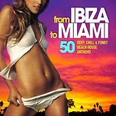 From Ibiza to Miami (50 Deep, Chill & Funky Beach House Anthems) by Various Artists