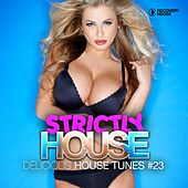Strictly House - Delicious House Tunes, Vol. 23 de Various Artists