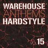 Warehouse Anthems: Hardstyle, Vol. 15 - EP by Various Artists