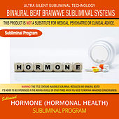 Hormone (Hormonal Health) by Binaural Beat Brainwave Subliminal Systems