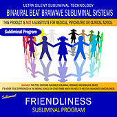 Friendliness by Binaural Beat Brainwave Subliminal Systems