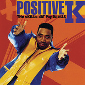 The Skills Dat Pay Da Bills von Positive K
