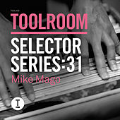 Toolroom Selector Series: 31 Mike Mago by Various Artists