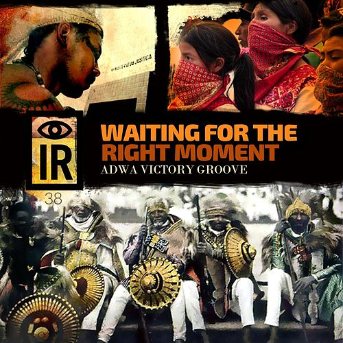 IR 38 Waiting for the Right Moment: Adwa Victory Groove by Indigenous Resistance