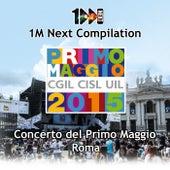 1M Next Compilation - Concerto del Primo Maggio Roma 2015 ( CGIL - CISL - UIL) von Various Artists