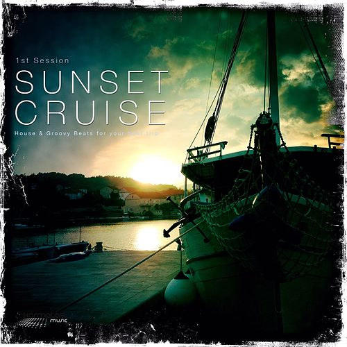 Sunset Cruise, Vol. 1 (House & Groovy Beats for Boat Trips) by Various Artists