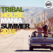 Tribal House Mania Summer 2015 by Various Artists