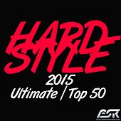 Hardstyle 2015 Ultimate Top 50 by Various Artists