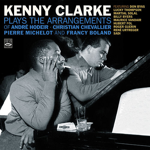 Kenny Clarke Plays the Arrangements of André Hodeir, Pierre Michelot, Christian Chevallier & Francy Boland by Kenny Clarke