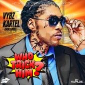 Who Trick Him - Single by VYBZ Kartel