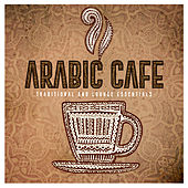 Arabic Café - Traditional and Lounge Essentials by Various Artists