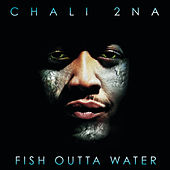 Fish Outta Water by Chali 2NA