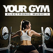 Your Gym - Electronic Music, Vol. 1 von Various Artists
