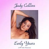 Judy Collins Early Years (All Tracks Remastered) by Judy Collins