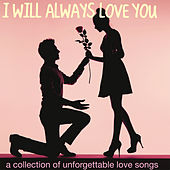 I Will Always Love You (A Collection of Unforgettable Love Songs) von Various Artists