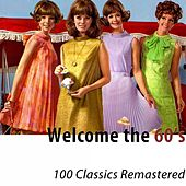 Welcome the 60's (100 Classics Remastered) di Various Artists
