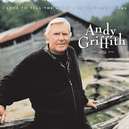 I Love To Tell The Story: 25 Timeless Hymns by Andy Griffith