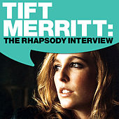 Tift Merritt: The Rhapsody Interview by Tift Merritt