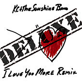 I Love You More Remix: Deluxe van KC & the Sunshine Band