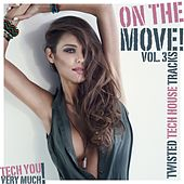 On the Move!, Vol. 3 (Twisted Tech House Tracks) by Various Artists