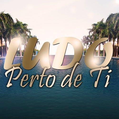 Perto De Ti by Ludo
