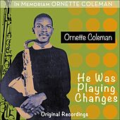 He Was Playing Changes (In Memoriam Ornette Coleman) by Ornette Coleman