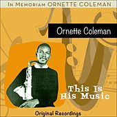 This Is His Music (In Memoriam Ornette Coleman) by Ornette Coleman