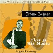 This Is His Music (In Memoriam Ornette Coleman) von Ornette Coleman
