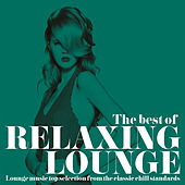 The Best of Relaxing Lounge (Lounge Music Top Selection from the Classic Chill Standards) von Various Artists