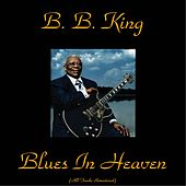 Blues In Heaven (All Tracks Remastered) by B.B. King