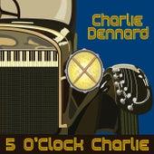 5 O'Clock Charlie by Charlie Dennard