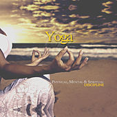 Yoga: Physical, Mental & Spiritual Discipline by Various Artists