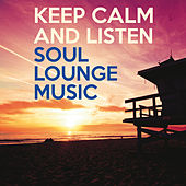 Keep Calm and Listen Soul Lounge Music von Various Artists