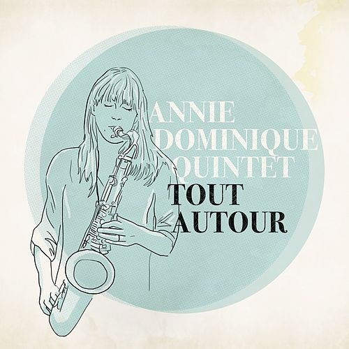 Tout Autour by Annie Dominique Quintet
