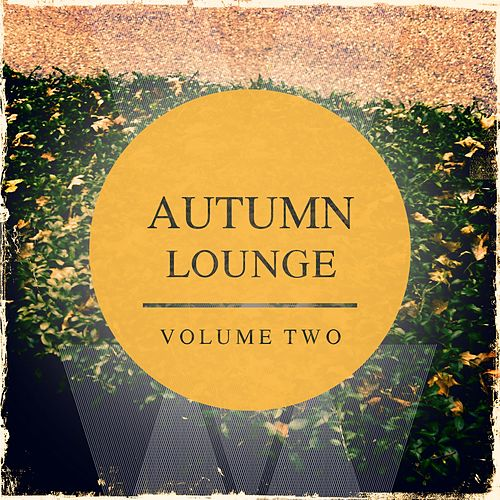 Autumn Lounge, Vol. 2 (Awesome Relaxing & Calm Music) by Various Artists