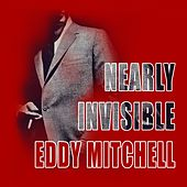 Nearly Invisible von Eddy Mitchell